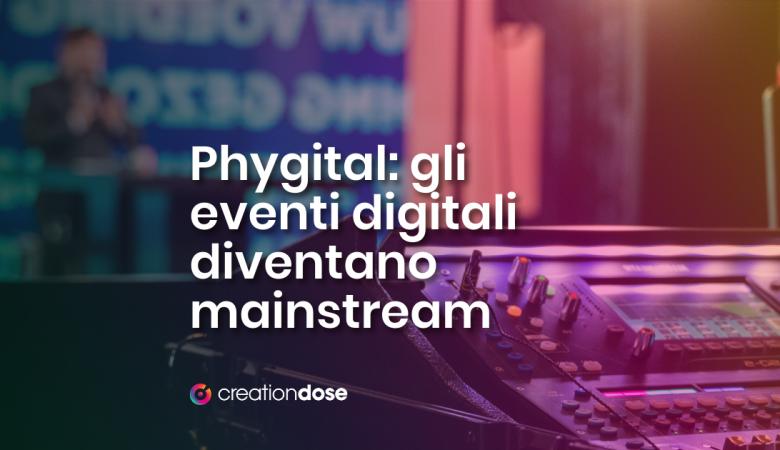 Phygital-gli-eventi-digitali-diventano-mainstream
